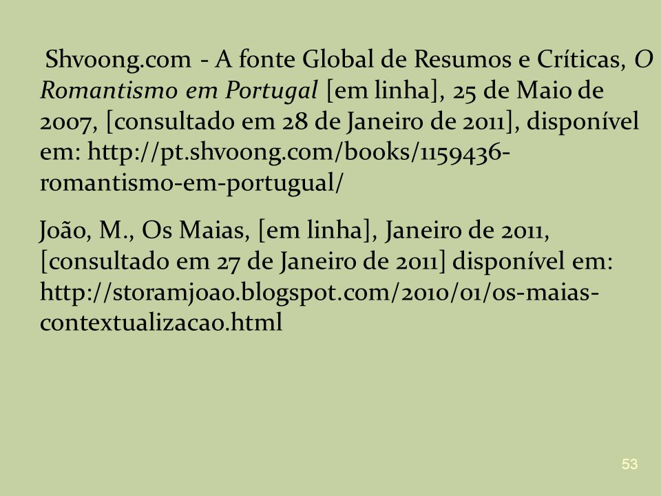 Shvoong.com - A fonte Global de Resumos e Críticas, O Romantismo em Portugal [em linha], 25 de Maio de 2007, [consultado em 28 de Janeiro de 2011], disponível em: http://pt.shvoong.com/books/1159436- romantismo-em-portugual/